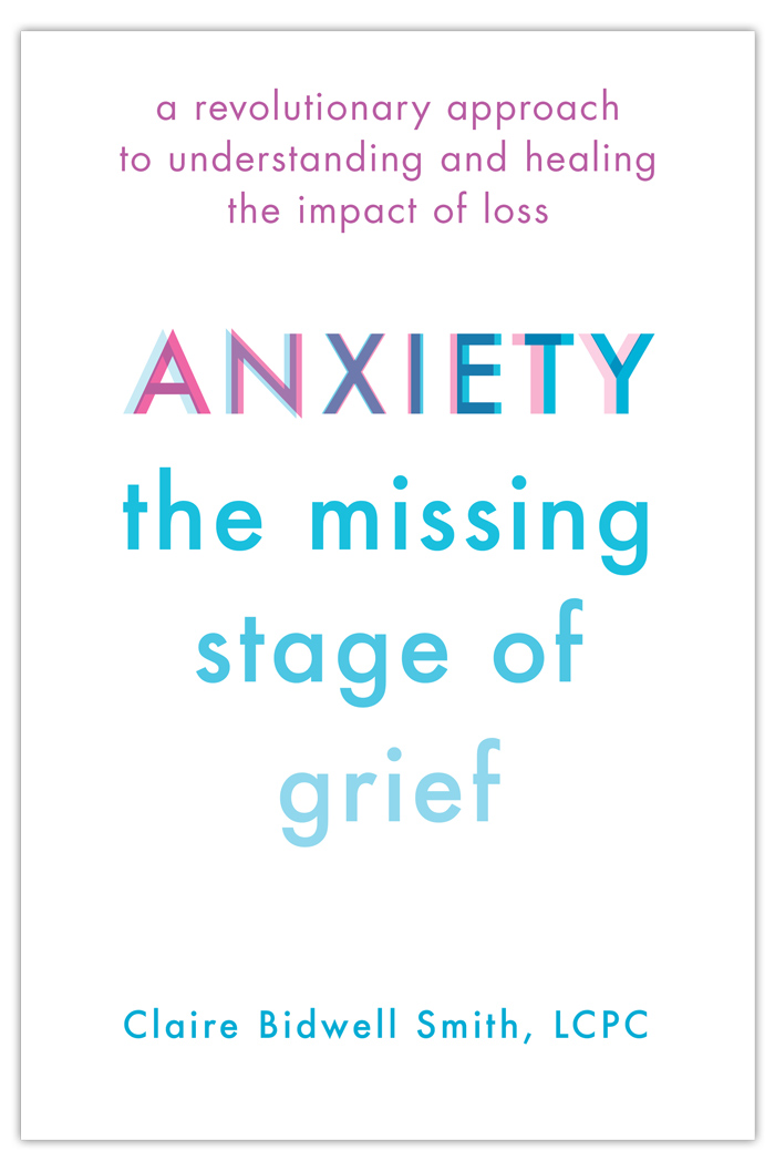 Anxiety: The Missing Stage of Grief | Claire Bidwell Smith